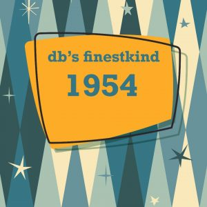 1954 db's finestkind the years