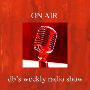 ON AIR - db's weekly radio show