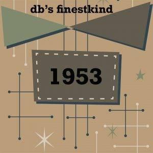 1953 dbs finestkind the years